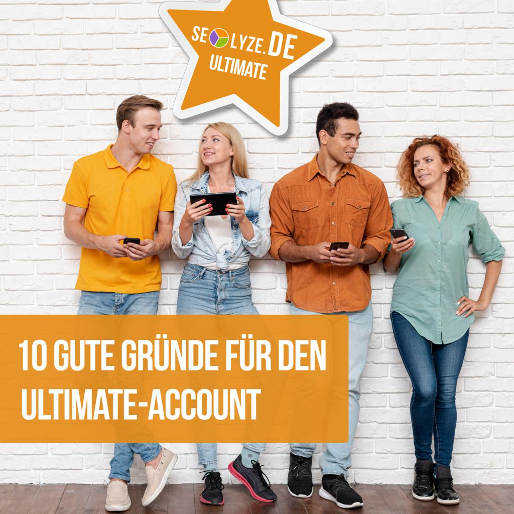 10 gute Gründe für den ULTIMATE-Account von SEOlyze.DE